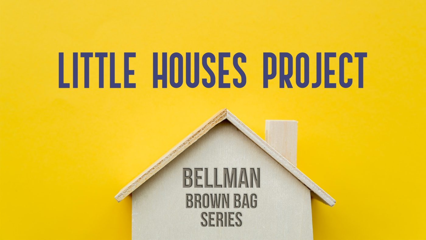Bellman Brown Bag: Little Houses Project