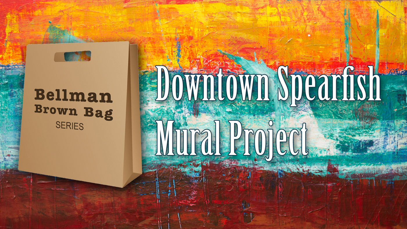 Bellman Brown Bag: 2019 Downtown Spearfish Mural Project.